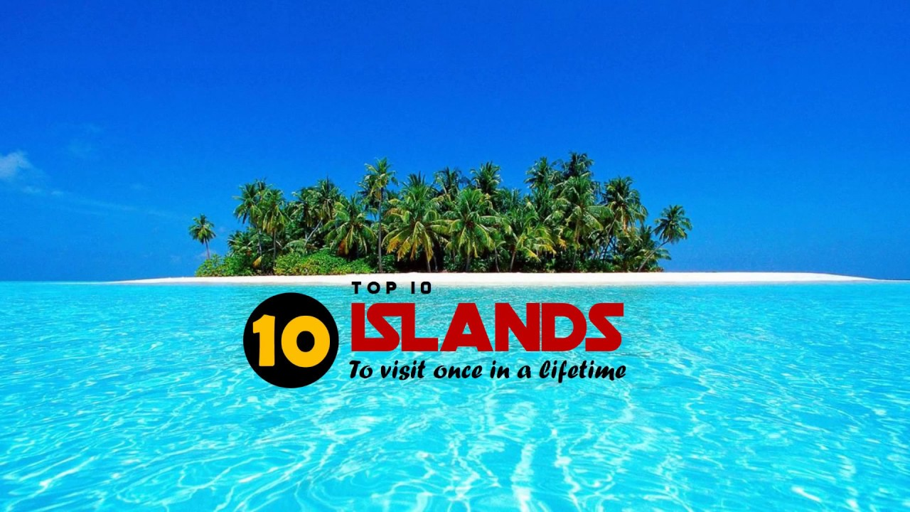 Top 10 Islands To Visit Once In A Lifetime Youtube