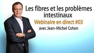 Les fibres et les problèmes intestinaux - Webinaire en direct #03 avec Jean-Michel Cohen