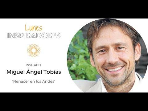 """""""Renacer en los Andes"""" con Miguel Ángel Tobías - LUNES INSPIRADORES"""