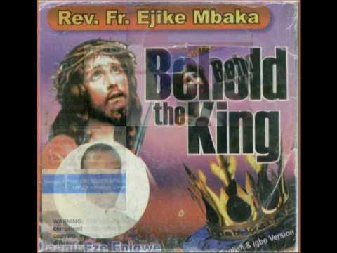 Rev Fr Ejike Mbaka C Behold The King Leenu Eze Enigwe