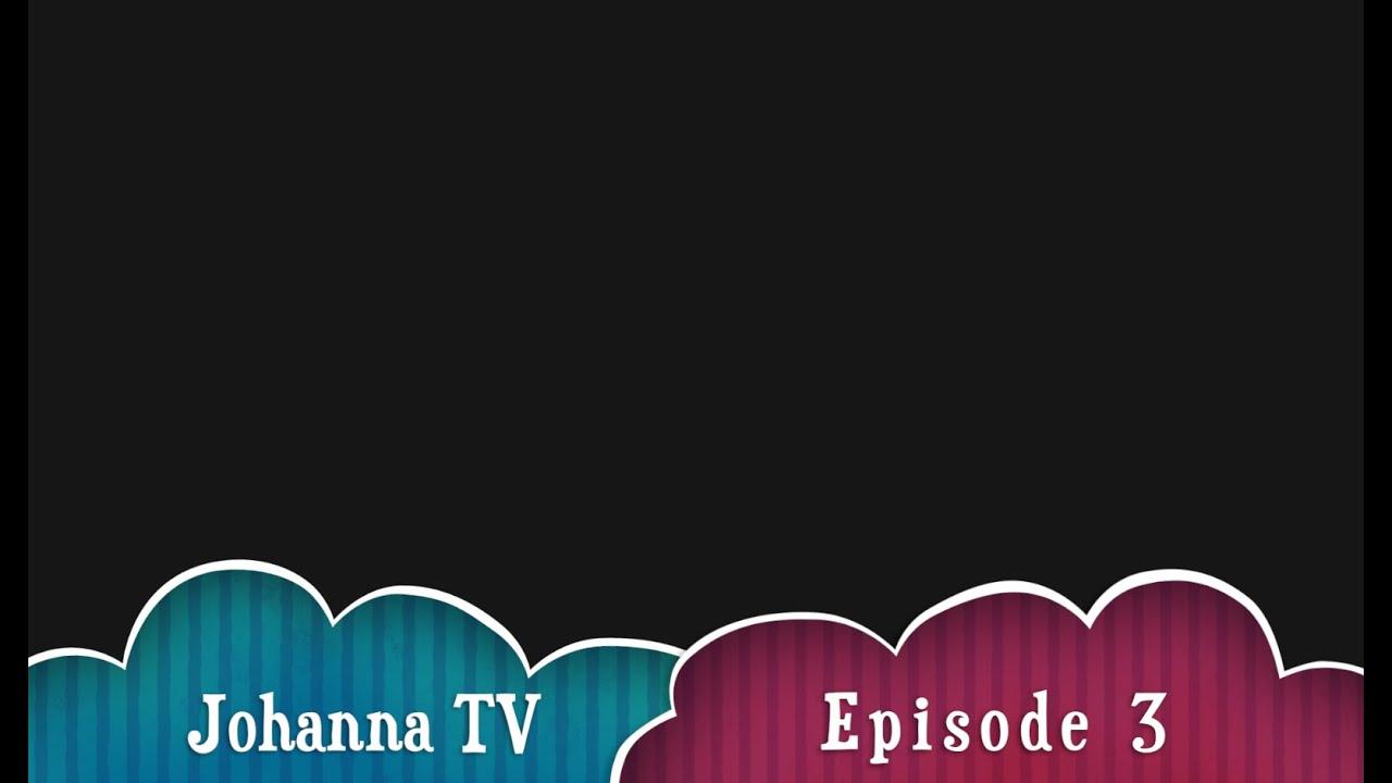Johanna TV : Episode 3 with Batool, Adam and Jannah