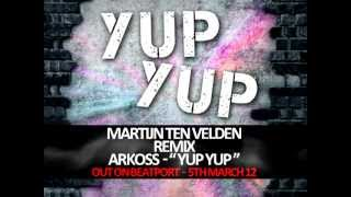 Arkoss Yup Yup Martijn Ten Velden Remix Out 5th March on Beatport