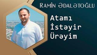 Ramin Edaletoglu - Atami istiyir ureyim ( yep yeni 2015 )