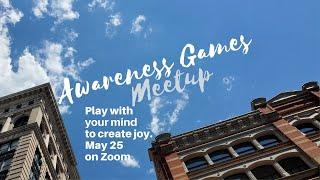 Awareness Games and Meditations Meetup 05-25-2021