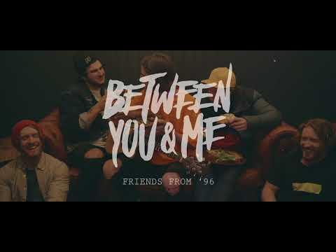 Between You & Me - Friends From '96 (Official Music Video)