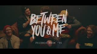 Gambar cover Between You & Me - Friends From '96 (Official Music Video)