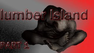 Lumber Island Chapter 1 - WHAT THE HELL IS THAT? (Download)