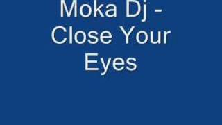 Moka Dj - Close Your Eyes