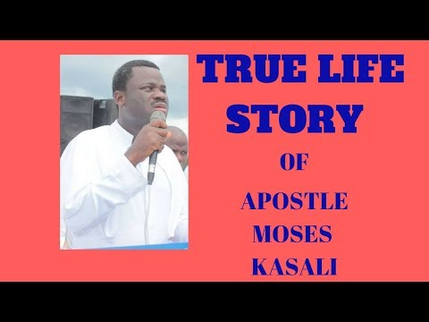 MY TRUE LIFE STORY -APOSTLE MOSES KASALI