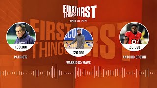 Patriots, Warriors/Mavs, Antonio Brown (4.28.21) | FIRST THINGS FIRST Audio Podcast