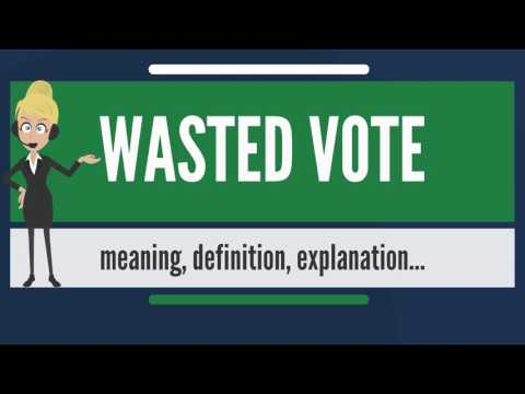 What is WASTED VOTE? What does WASTED VOTE mean? WASTED VOTE meaning, definition & explanation