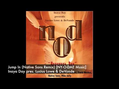 Inaya Day pres. Lucius Lowe & DeVonde - Jump In (Native Sons Remix) [NY-O-DAE Music]