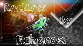 Reckless By Echonox - Geometry Dash 2.0 - ByPlayer