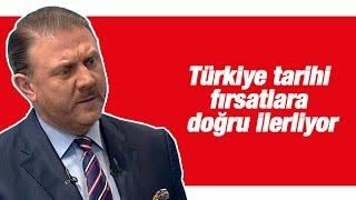 Yiğit BULUT   Türkiye tarihi fırsatlara doğru ilerliyor