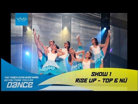 Thử Thách Cùng Bước Nhảy 2016 | SHOW 1 | RISE UP - top 6 nữ