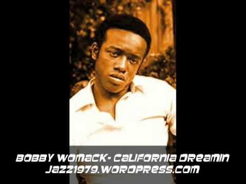 BOBBY WOMACK- CALIFORNIA DREAMIN