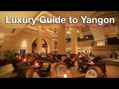 Luxury Yangon, Myanmar, Travel Guide