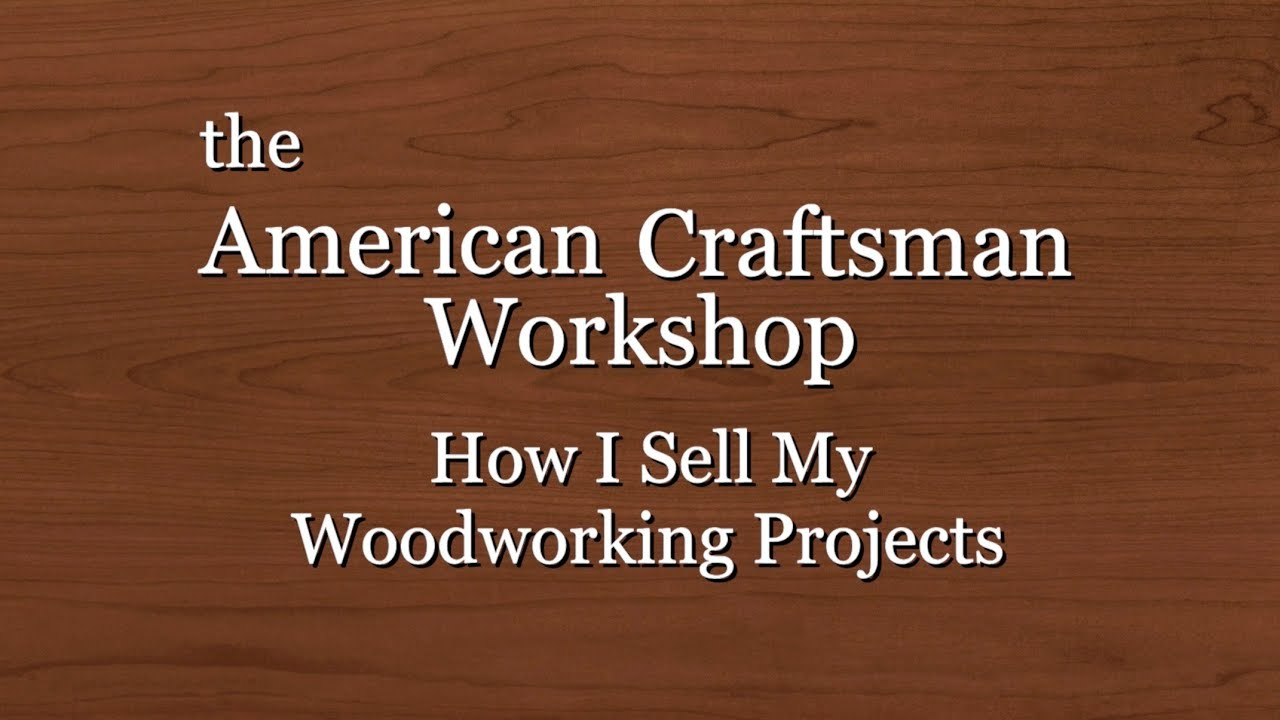 The Business Of Woodworking: How I Sell My Woodworking