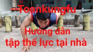 Toankungfu hướng dẫn tập thể lực tại nhà(tăng cường sức mạnh)
