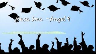 Masa Sma -Angel 9  lirik vidio