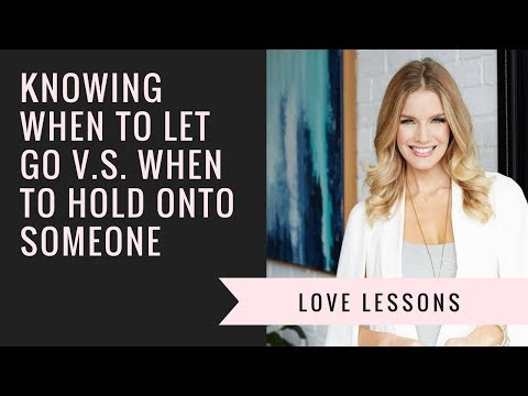 Knowing When To Let Go V.S. When To Hold On To Someone