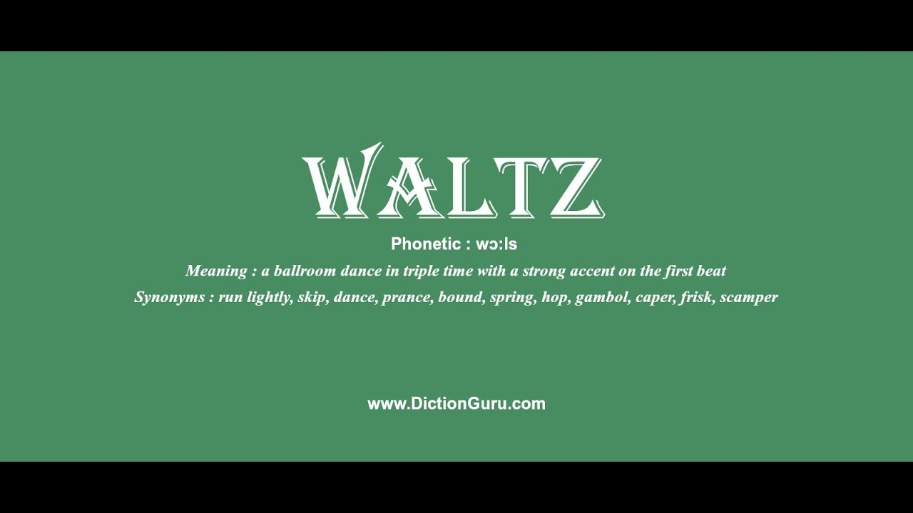 waltz: Pronounce waltz with Phonetic, Synonyms and Sentence Examples