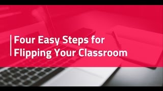 Four Easy Steps for Flipping the Classroom