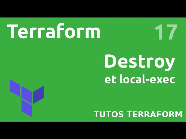 TERRAFORM - 17. DOCKER : DESTROY ET LOCAL-EXEC
