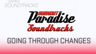 Burnout Paradise Soundtrack °10 Going Through Changes