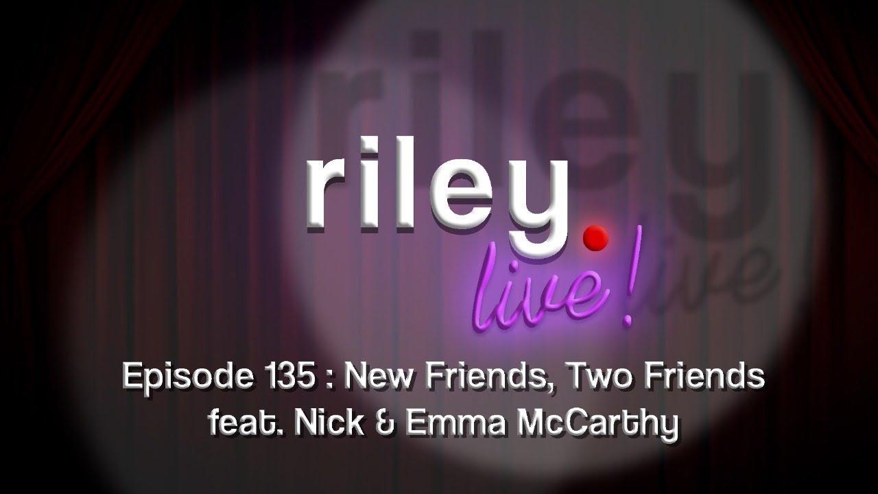rileyLive! Episode 135: New Friends, Two Friends
