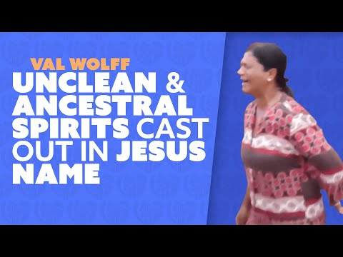 UNCLEAN & ANCESTRAL SPIRITS CAST OUT IN JESUS NAME   VAL WOLFF from YouTube · Duration:  3 minutes 1 seconds