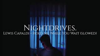 Download lagu Lewis Capaldi - Hold Me While You Wait (Slowed Down)
