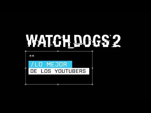 Watch Dogs 2 - Lo mejor de los YouTubers [ES]