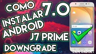 Como regresar a Android 7.0   Downgrade   J7 Prime   Dani Gadget 2018
