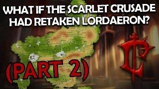 """""""What if the Scarlet Crusade Had Retaken Lordaeron?"""" (Part 2) - Alternate Warcraft"""