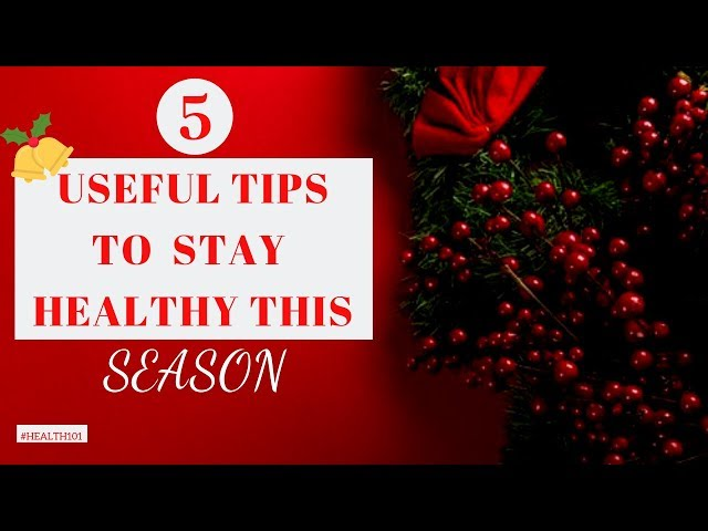 Five Useful Tips To Stay Healthy This Season - #Health101