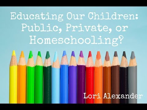Educating Our Children: Public, Private, or Homeschooling?