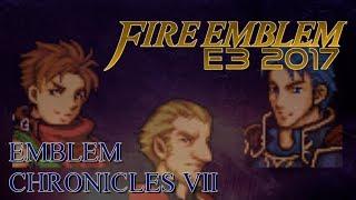 Fire Emblem E3 2017 - Emblem Chronicles VII