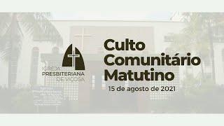 Culto Comunitário Matutino (15/08/2021)