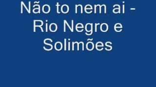 Rio negro e Solimõe - Eu não to nem ai