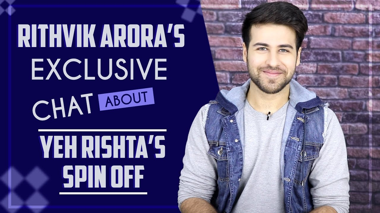 Rithvik Arora's Exclusive Interview About Yeh Rishta Kya Kehlata Hai's Spin Off