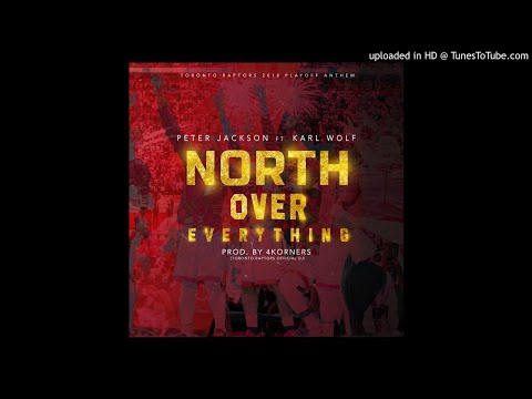 North Over Everything  Toronto Raptors 2018 Playoff Anthem Peter Jackson x Karl Wolf x 4KORNERS