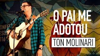 O PAI ME ADOTOU - Ton Molinari