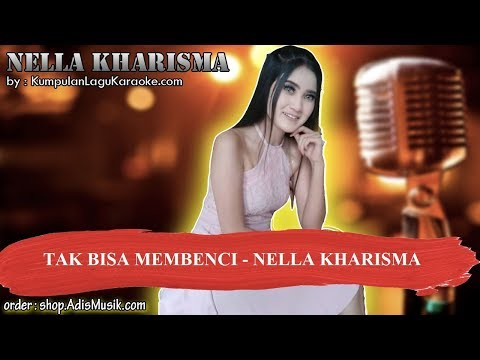 TAK BISA MEMBENCI   NELLA KHARISMA Karaoke