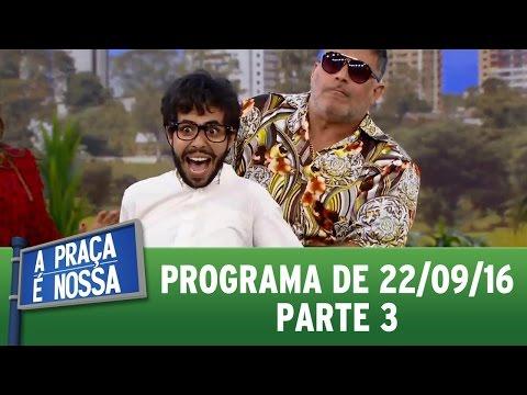 A Praça é Nossa (22/09/16) - Parte 3