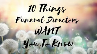 10 Things Funeral Directors Want You To Know
