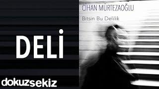 Cihan Mürtezaoğlu - Deli (Official Audio)