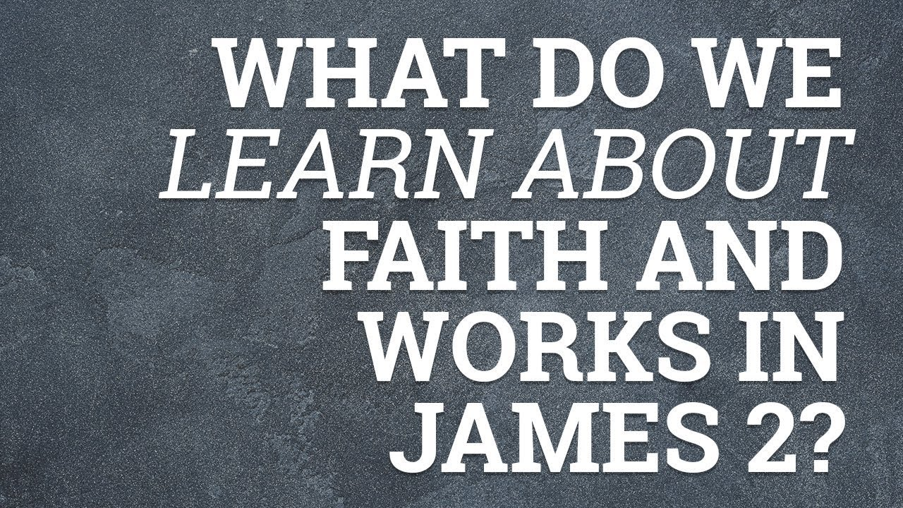 what do we learn about faith and works in james 2 youtube