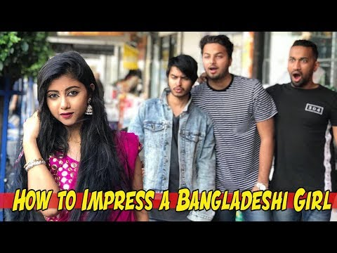 How to Impress a Bangladeshi Girl?!?
