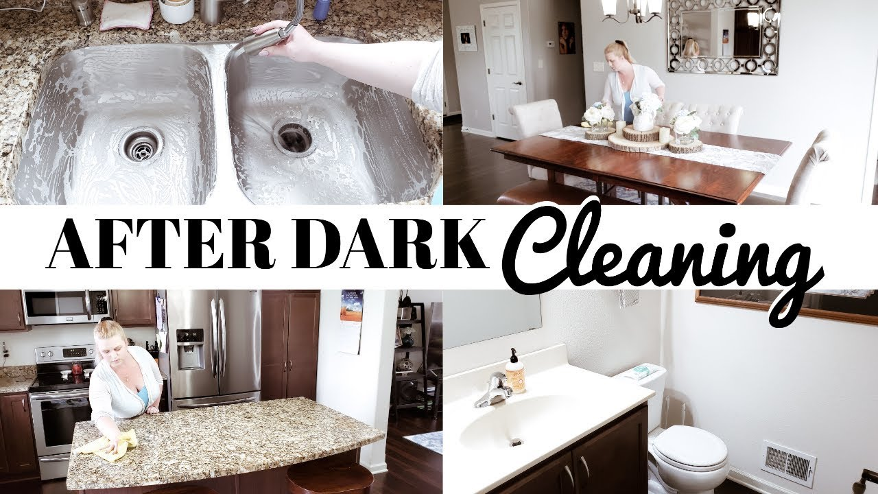 Night Time Clean With Me Extreme After Dark Cleaning Motivation Sahm Cleaning Routine 2019